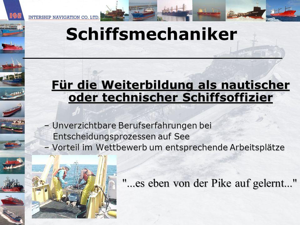 Schiffsmechaniker Für die Weiterbildung als nautischer oder technischer Schiffsoffizier – Unverzichtbare Berufserfahrungen bei Entscheidungsprozessen