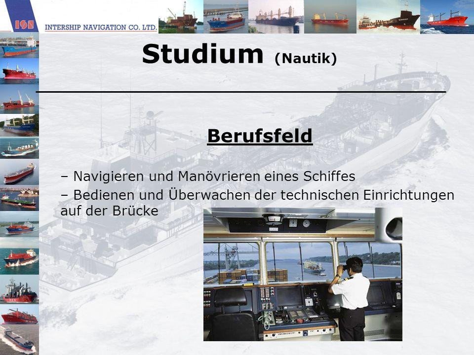 Studium (Nautik) Berufsfeld – Navigieren und Manövrieren eines Schiffes – Bedienen und Überwachen der technischen Einrichtungen auf der Brücke