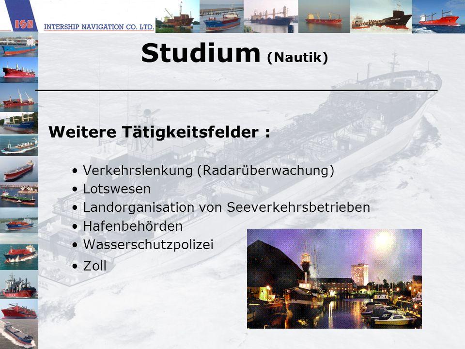Studium (Nautik) Weitere Tätigkeitsfelder : Verkehrslenkung (Radarüberwachung) Lotswesen Landorganisation von Seeverkehrsbetrieben Hafenbehörden Wasse