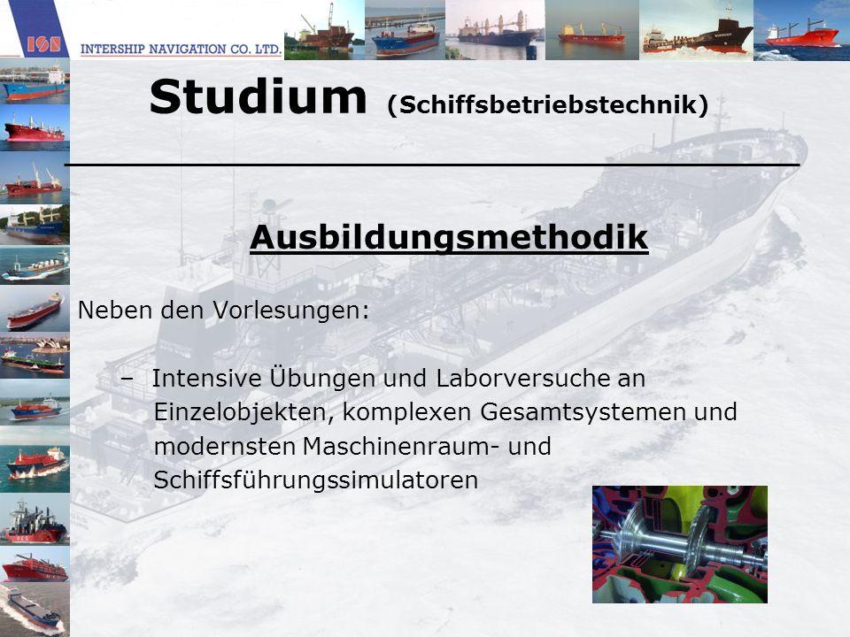 Studium (Schiffsbetriebstechnik) Ausbildungsmethodik Neben den Vorlesungen: – Intensive Übungen und Laborversuche an Einzelobjekten, komplexen Gesamts