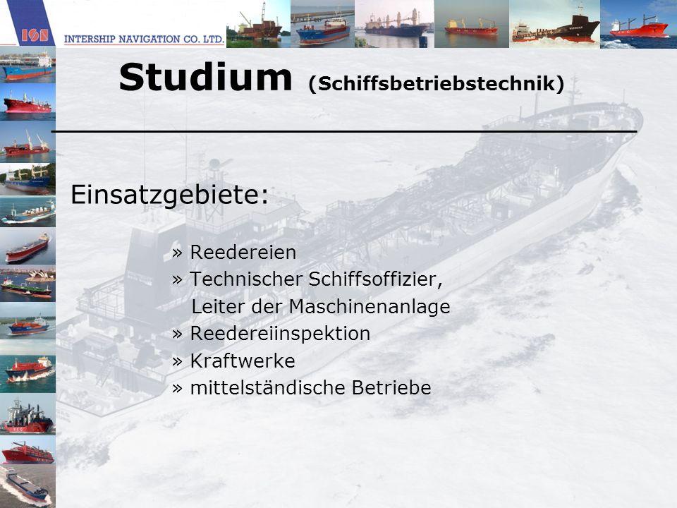 Studium (Schiffsbetriebstechnik) Einsatzgebiete: » Reedereien » Technischer Schiffsoffizier, Leiter der Maschinenanlage » Reedereiinspektion » Kraftwe