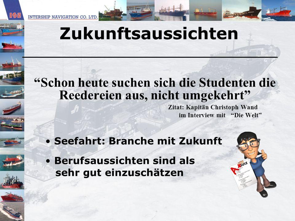 Zukunftsaussichten Schon heute suchen sich die Studenten die Reedereien aus, nicht umgekehrt Zitat: Kapitän Christoph Wand im Interview mit Die Welt S