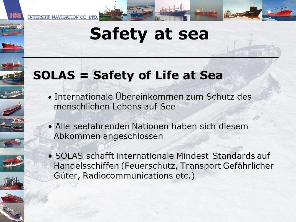 Safety at sea SOLAS = Safety of Life at Sea Internationale Übereinkommen zum Schutz des Internationale Übereinkommen zum Schutz des menschlichen Leben