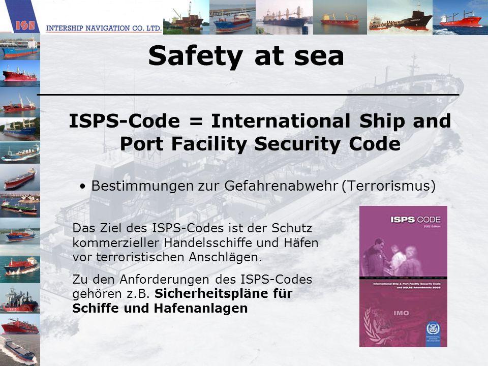 Safety at sea ISPS-Code = International Ship and Port Facility Security Code Bestimmungen zur Gefahrenabwehr (Terrorismus) Das Ziel des ISPS-Codes ist