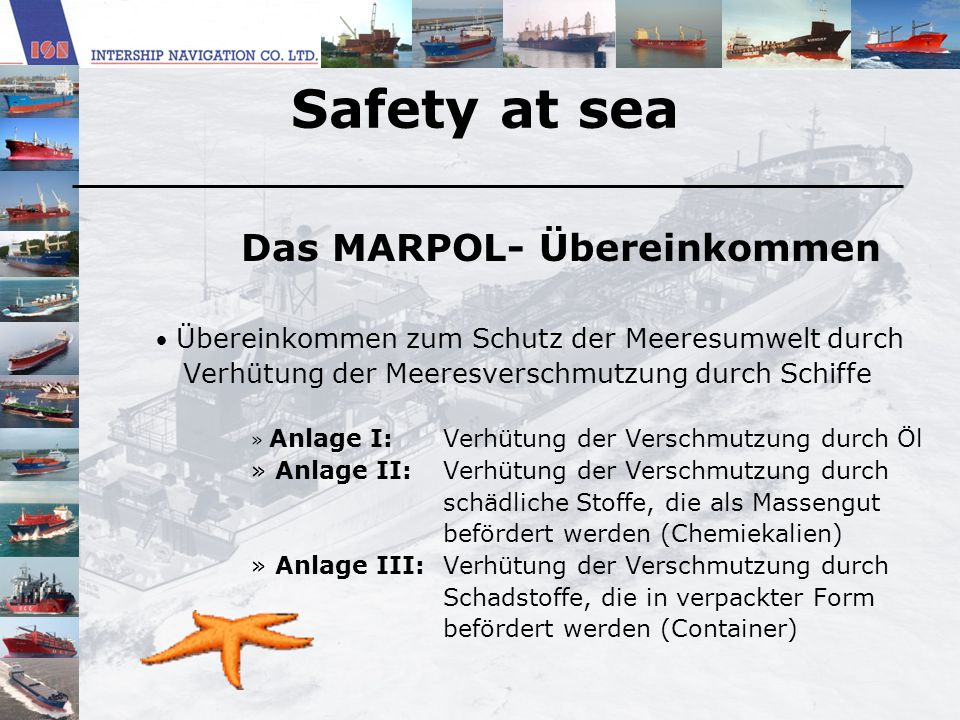 Safety at sea Das MARPOL- Übereinkommen Übereinkommen zum Schutz der Meeresumwelt durch Verhütung der Meeresverschmutzung durch Schiffe » Anlage I:Ver