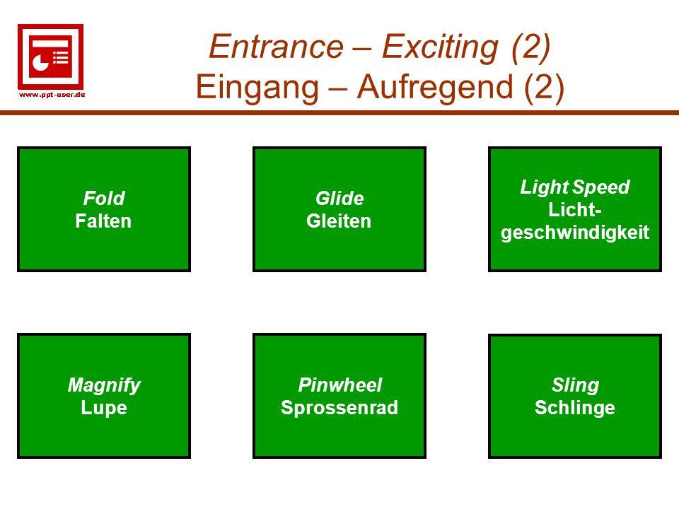 11 Entrance – Exciting (2) Eingang – Aufregend (2) Pinwheel Sprossenrad Light Speed Licht- geschwindigkeit Light Speed Licht- geschwindigkeit Fold Fal