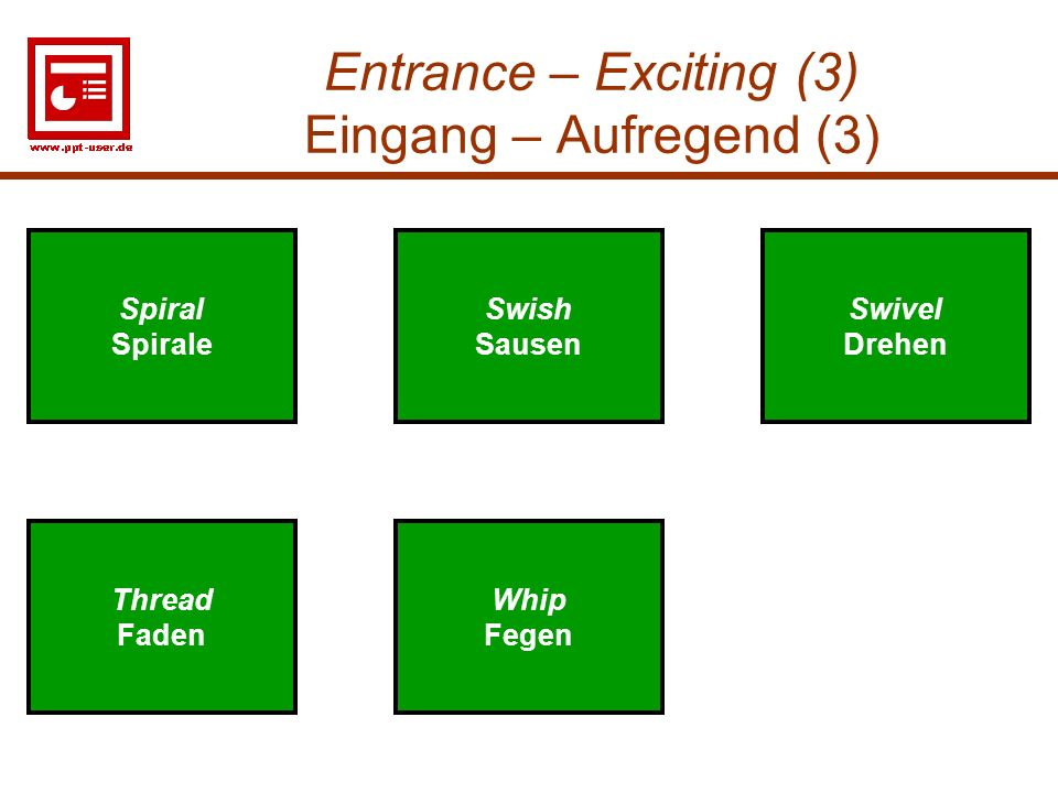 12 Entrance – Exciting (3) Eingang – Aufregend (3) Swivel Drehen Swivel Drehen Swish Sausen Swish Sausen Spiral Spirale Thread Faden Whip Fegen Spiral