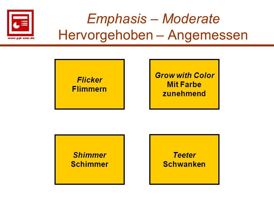 21 Emphasis – Moderate Hervorgehoben – Angemessen Flicker Flimmern Shimmer Schimmer Grow with Color Mit Farbe zunehmend Teeter Schwanken