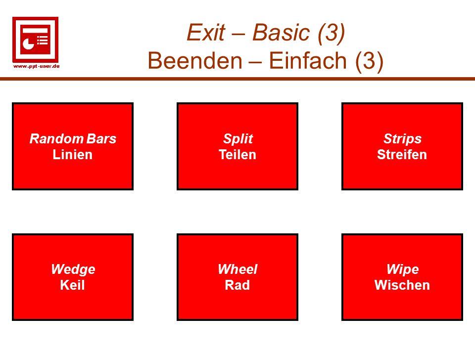 26 Exit – Basic (3) Beenden – Einfach (3) Wedge Keil Split Teilen Wipe Wischen Wedge Keil Split Teilen Wipe Wischen Random Bars Linien Random Bars Lin