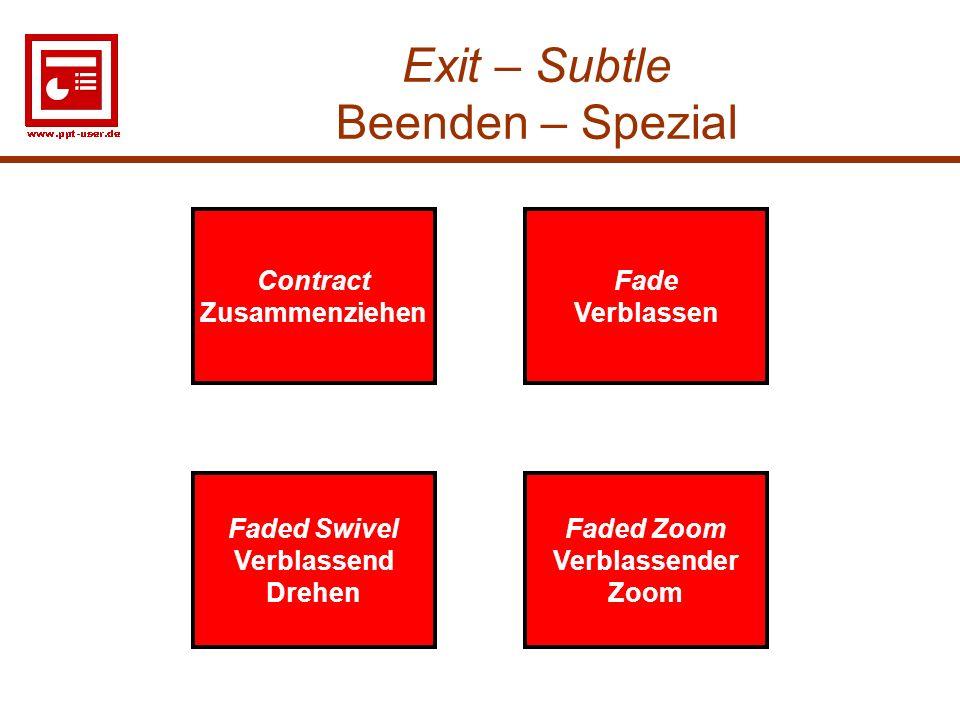 27 Exit – Subtle Beenden – Spezial Fade Verblassen Faded Zoom Verblassender Zoom Faded Swivel Verblassend Drehen Contract Zusammenziehen Fade Verblass