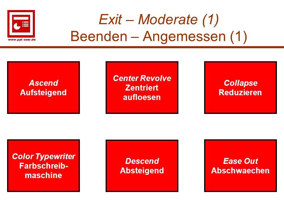 28 Exit – Moderate (1) Beenden – Angemessen (1) Ease Out Abschwaechen Ascend Aufsteigend Collapse Reduzieren Center Revolve Zentriert aufloesen Ease O