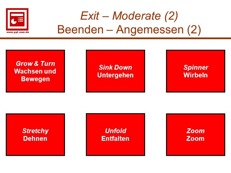 29 Exit – Moderate (2) Beenden – Angemessen (2) Stretchy Dehnen Sink Down Untergehen Spinner Wirbeln Zoom Stretchy Dehnen Sink Down Untergehen Spinner