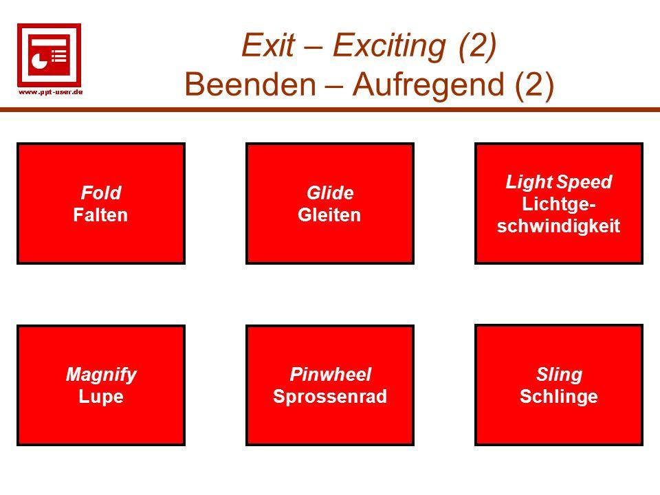 31 Exit – Exciting (2) Beenden – Aufregend (2) Pinwheel Sprossenrad Pinwheel Sprossenrad Fold Falten Fold Falten Glide Gleiten Glide Gleiten Light Spe