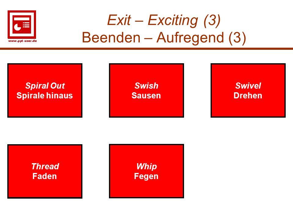 32 Exit – Exciting (3) Beenden – Aufregend (3) Swish Sausen Swish Sausen Swivel Drehen Swivel Drehen Spiral Out Spirale hinaus Spiral Out Spirale hina