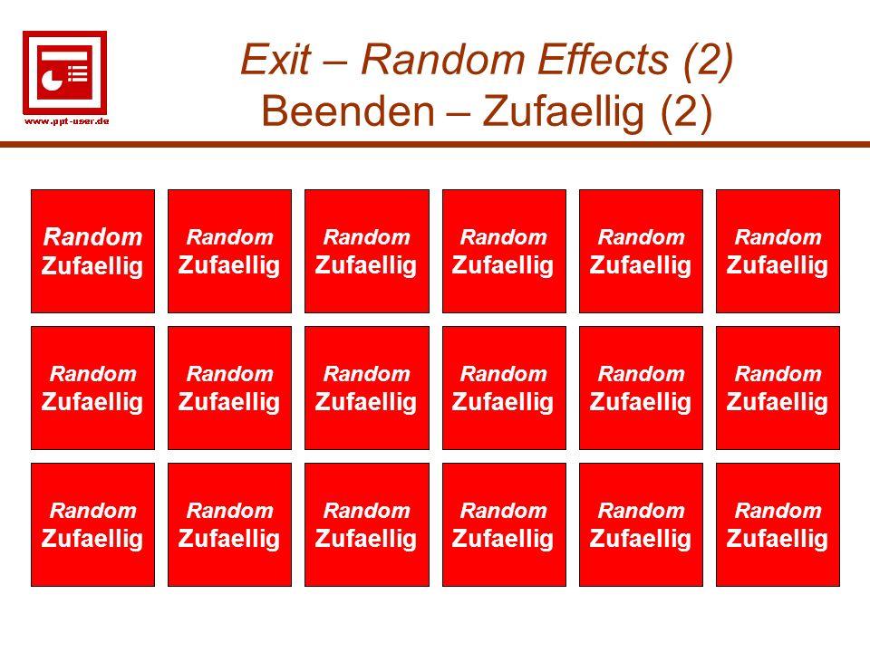 34 Exit – Random Effects (2) Beenden – Zufaellig (2) Random Zufaellig Random Zufaellig