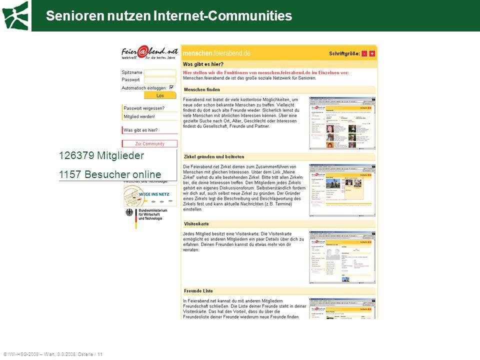 © IWI-HSG-2008 – Wien, 3.3.2008, Österle / 11 Senioren nutzen Internet-Communities 126379 Mitglieder 1157 Besucher online
