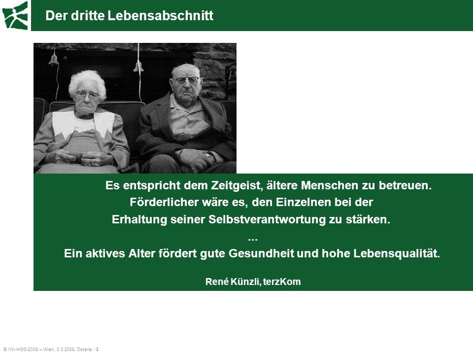 © IWI-HSG-2008 – Wien, 3.3.2008, Österle / 2 Der dritte Lebensabschnitt Es entspricht dem Zeitgeist, ältere Menschen zu betreuen. Förderlicher wäre es