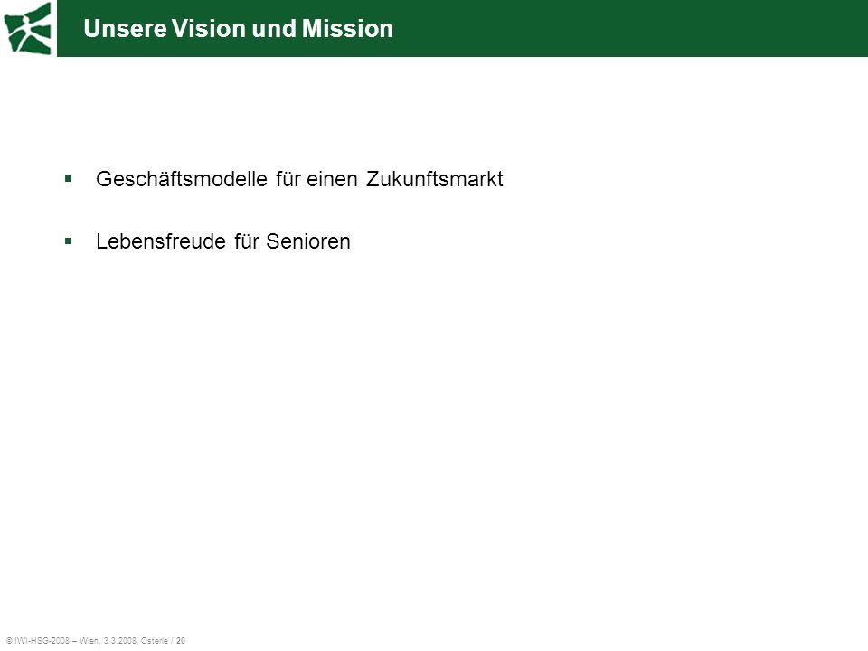 © IWI-HSG-2008 – Wien, 3.3.2008, Österle / 20 Unsere Vision und Mission Geschäftsmodelle für einen Zukunftsmarkt Lebensfreude für Senioren
