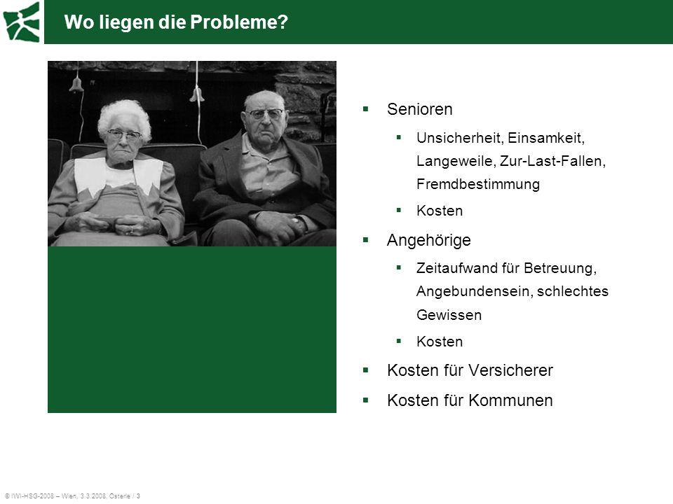 © IWI-HSG-2008 – Wien, 3.3.2008, Österle / 3 Wo liegen die Probleme? Senioren Unsicherheit, Einsamkeit, Langeweile, Zur-Last-Fallen, Fremdbestimmung K