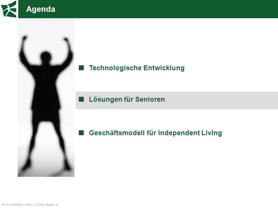 © IWI-HSG-2008 – Wien, 3.3.2008, Österle / 8 Agenda Technologische Entwicklung Lösungen für Senioren Geschäftsmodell für Independent Living