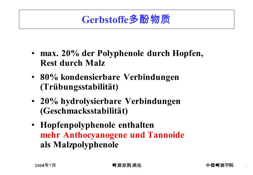 2008 7 /. Gerbstoffe max. 20% der Polyphenole durch Hopfen, Rest durch Malz 80% kondensierbare Verbindungen (Trübungsstabilität) 20% hydrolysierbare V