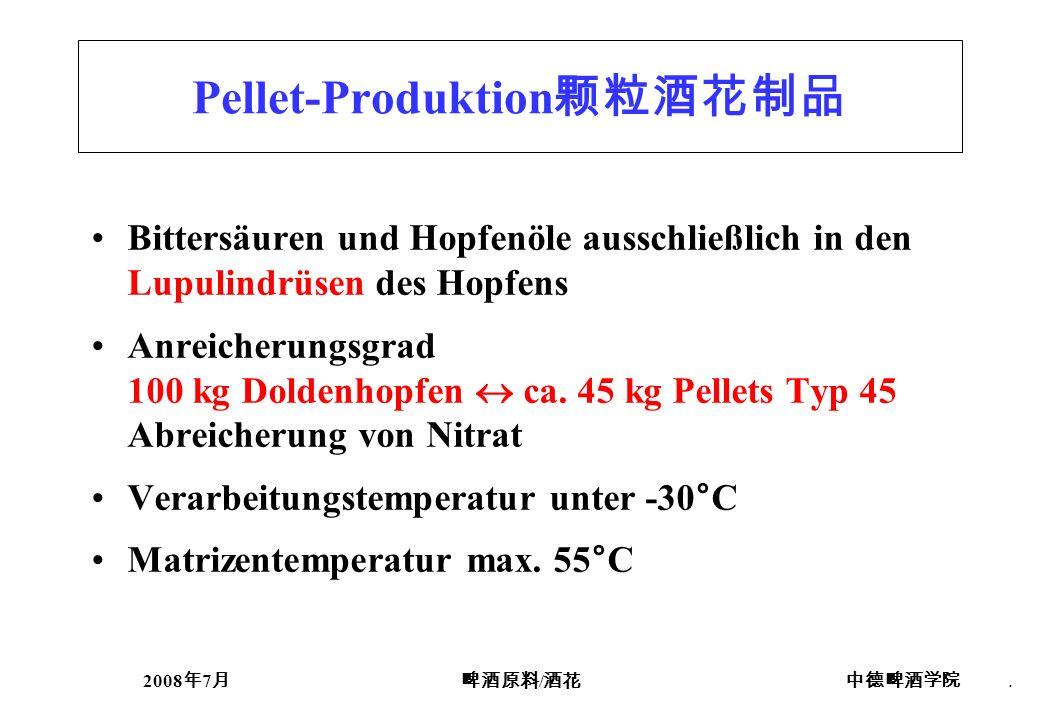 2008 7 /. Pellet-Produktion Bittersäuren und Hopfenöle ausschließlich in den Lupulindrüsen des Hopfens Anreicherungsgrad 100 kg Doldenhopfen ca. 45 kg