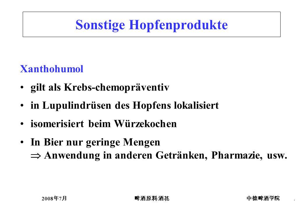 2008 7 /. Sonstige Hopfenprodukte Xanthohumol gilt als Krebs-chemopräventiv in Lupulindrüsen des Hopfens lokalisiert isomerisiert beim Würzekochen In