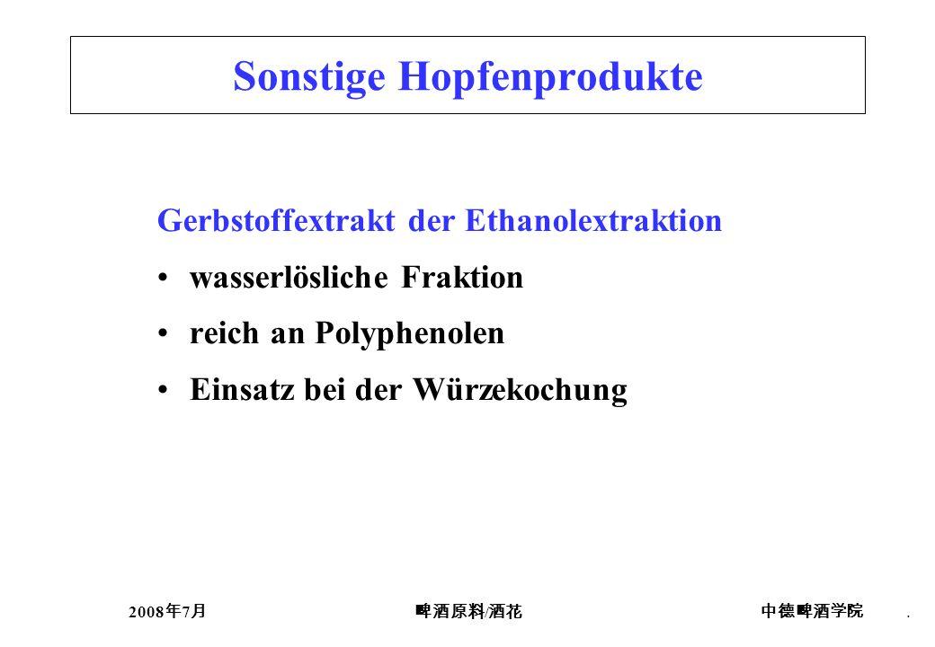 2008 7 /. Sonstige Hopfenprodukte Gerbstoffextrakt der Ethanolextraktion wasserlösliche Fraktion reich an Polyphenolen Einsatz bei der Würzekochung