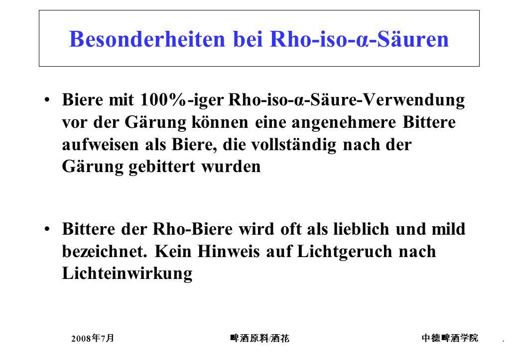 2008 7 /. Besonderheiten bei Rho-iso-α-Säuren Biere mit 100%-iger Rho-iso-α-Säure-Verwendung vor der Gärung können eine angenehmere Bittere aufweisen