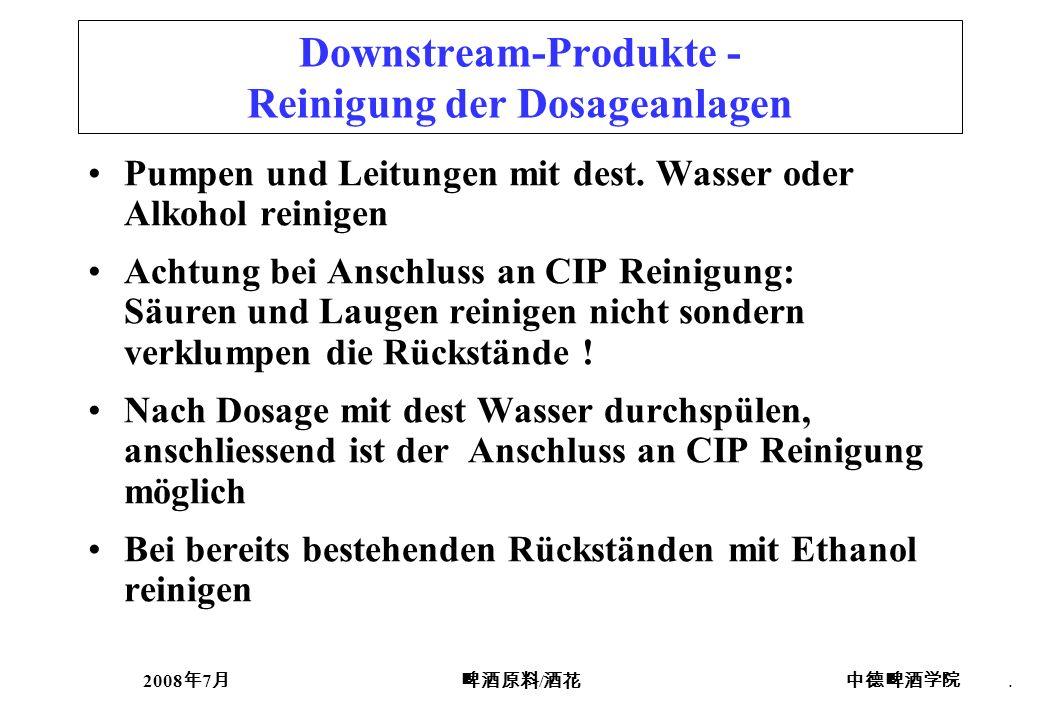 2008 7 /. Downstream-Produkte - Reinigung der Dosageanlagen Pumpen und Leitungen mit dest. Wasser oder Alkohol reinigen Achtung bei Anschluss an CIP R
