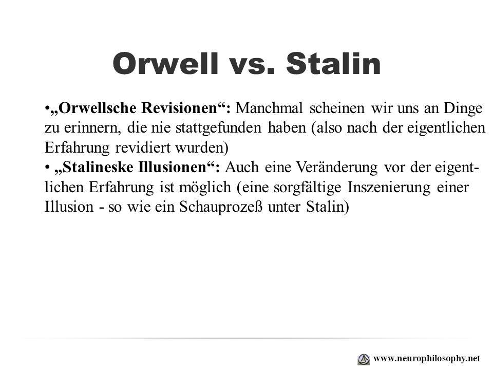 Orwell vs. Stalin www.neurophilosophy.net Orwellsche Revisionen: Manchmal scheinen wir uns an Dinge zu erinnern, die nie stattgefunden haben (also nac