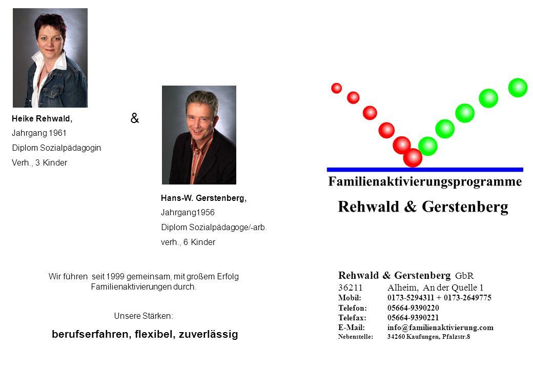 Rehwald & Gerstenberg Rehwald & Gerstenberg GbR 36211 Alheim, An der Quelle 1 Mobil: 0173-5294311 + 0173-2649775 Telefon:05664-9390220 Telefax:05664-9