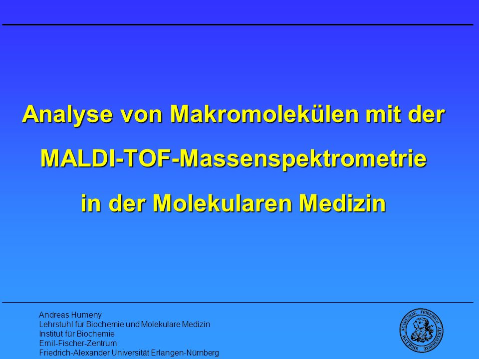 Analyse von Makromolekülen mit der MALDI-TOF-Massenspektrometrie in der Molekularen Medizin Andreas Humeny Lehrstuhl für Biochemie und Molekulare Medi