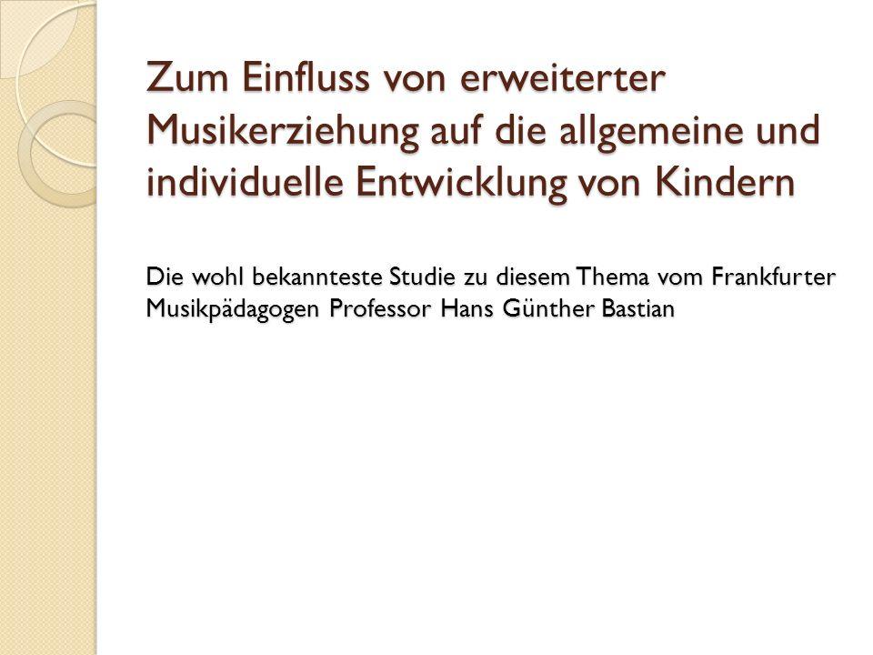 Zum Einfluss von erweiterter Musikerziehung auf die allgemeine und individuelle Entwicklung von Kindern Die wohl bekannteste Studie zu diesem Thema vo