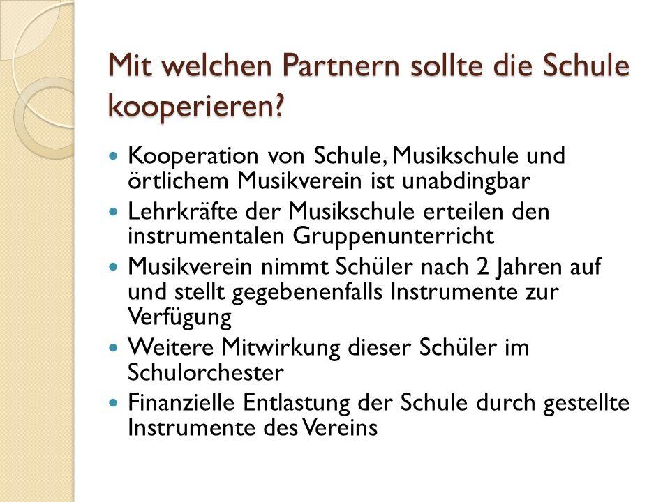 Mit welchen Partnern sollte die Schule kooperieren? Kooperation von Schule, Musikschule und örtlichem Musikverein ist unabdingbar Lehrkräfte der Musik