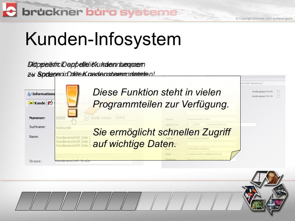 Kunden-Infosystem Mit einem Doppelklick kann bequem zu anderen Daten gesprungen werden! Doppelklick auf die Kundennummer Sprung in die Kundenstammdate