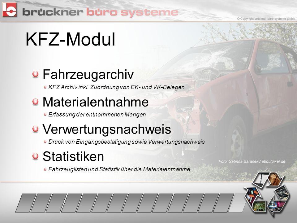 KFZ-Modul Fahrzeugarchiv KFZ Archiv inkl. Zuordnung von EK- und VK-Belegen Materialentnahme Erfassung der entnommenen Mengen Verwertungsnachweis Druck