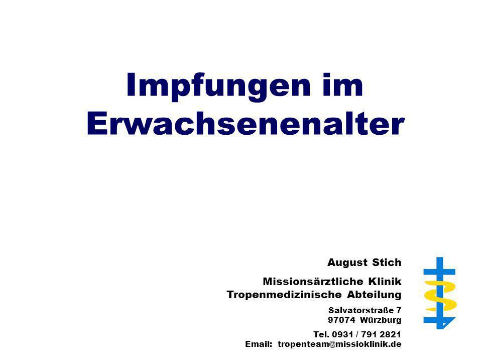 Impfungen im Erwachsenenalter August Stich Missionsärztliche Klinik Tropenmedizinische Abteilung Salvatorstraße 7 97074 Würzburg Tel. 0931 / 791 2821