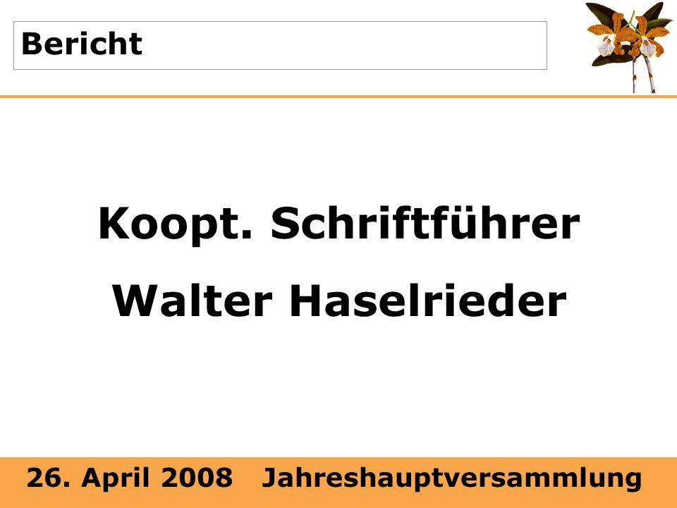26. April 2008 Jahreshauptversammlung Bericht Koopt. Schriftführer Walter Haselrieder