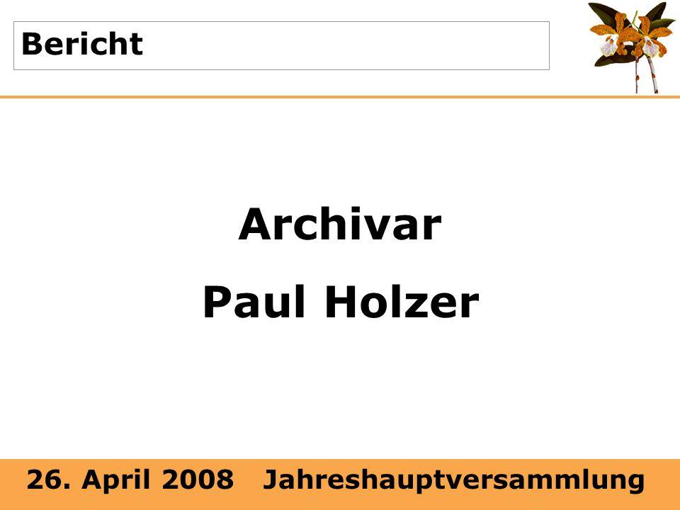 26. April 2008 Jahreshauptversammlung Bericht Archivar Paul Holzer