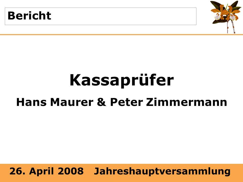 26. April 2008 Jahreshauptversammlung Bericht Kassaprüfer Hans Maurer & Peter Zimmermann