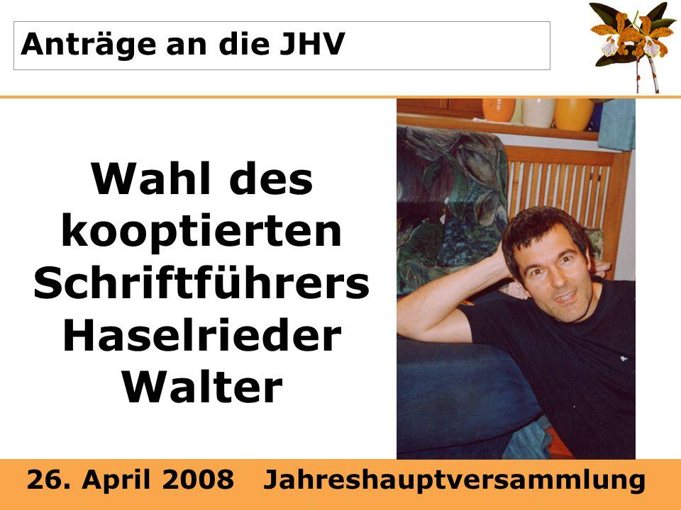 26. April 2008 Jahreshauptversammlung Anträge an die JHV Wahl des kooptierten Schriftführers Haselrieder Walter