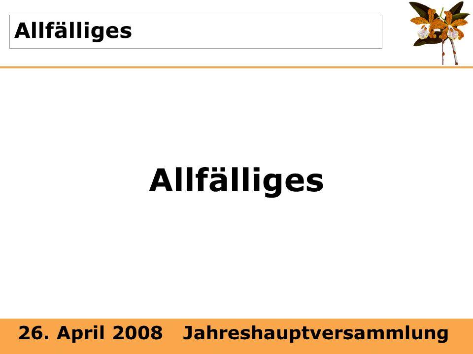26. April 2008 Jahreshauptversammlung Allfälliges