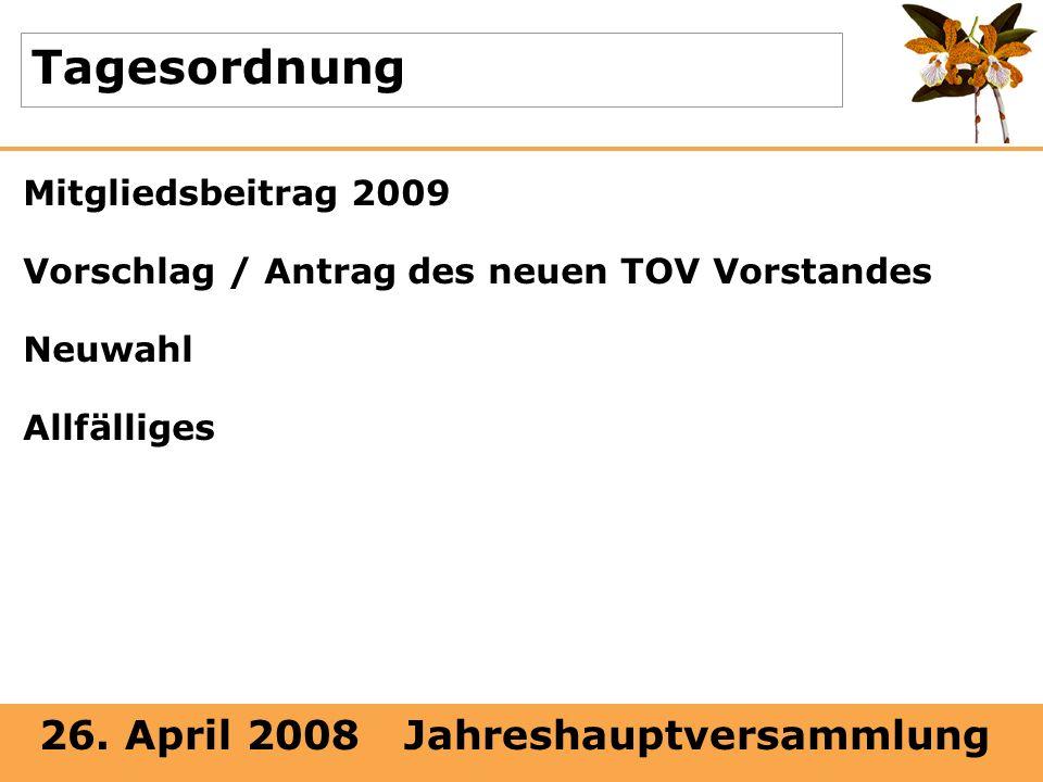 26. April 2008 Jahreshauptversammlung Tagesordnung Mitgliedsbeitrag 2009 Vorschlag / Antrag des neuen TOV Vorstandes Neuwahl Allfälliges