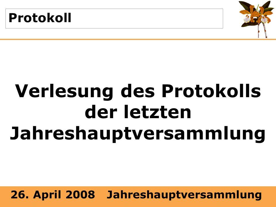 26. April 2008 Jahreshauptversammlung Protokoll Verlesung des Protokolls der letzten Jahreshauptversammlung