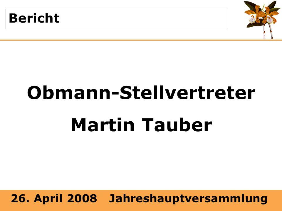 26. April 2008 Jahreshauptversammlung Bericht Obmann-Stellvertreter Martin Tauber