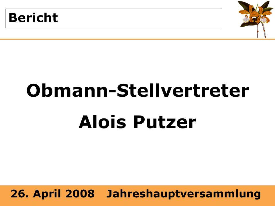 26. April 2008 Jahreshauptversammlung Bericht Obmann-Stellvertreter Alois Putzer