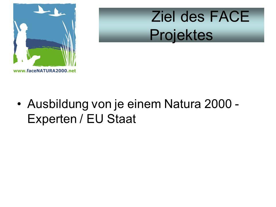 Ziel des FACE Projektes Ausbildung von je einem Natura 2000 - Experten / EU Staat