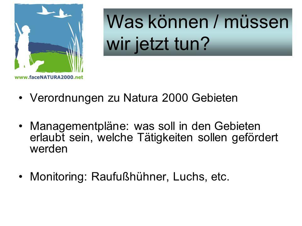 Verordnungen zu Natura 2000 Gebieten Managementpläne: was soll in den Gebieten erlaubt sein, welche Tätigkeiten sollen gefördert werden Monitoring: Raufußhühner, Luchs, etc.