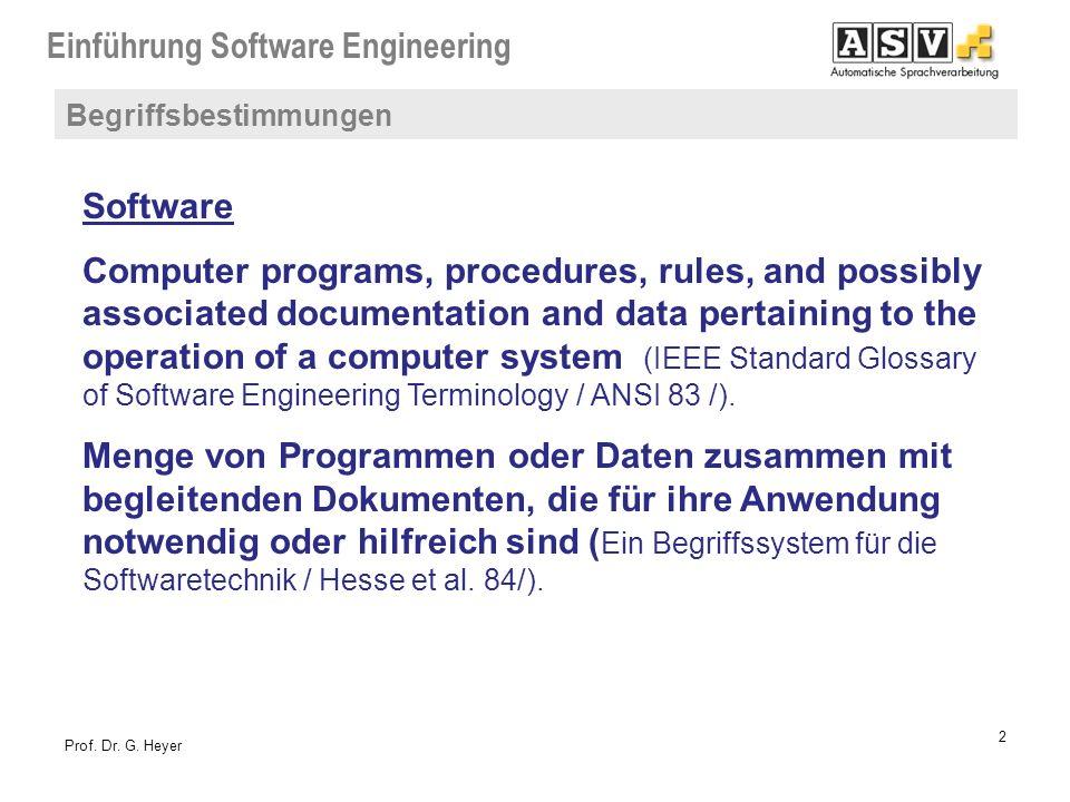 Einführung Software Engineering 2 Prof. Dr. G. Heyer Begriffsbestimmungen Software Computer programs, procedures, rules, and possibly associated docum